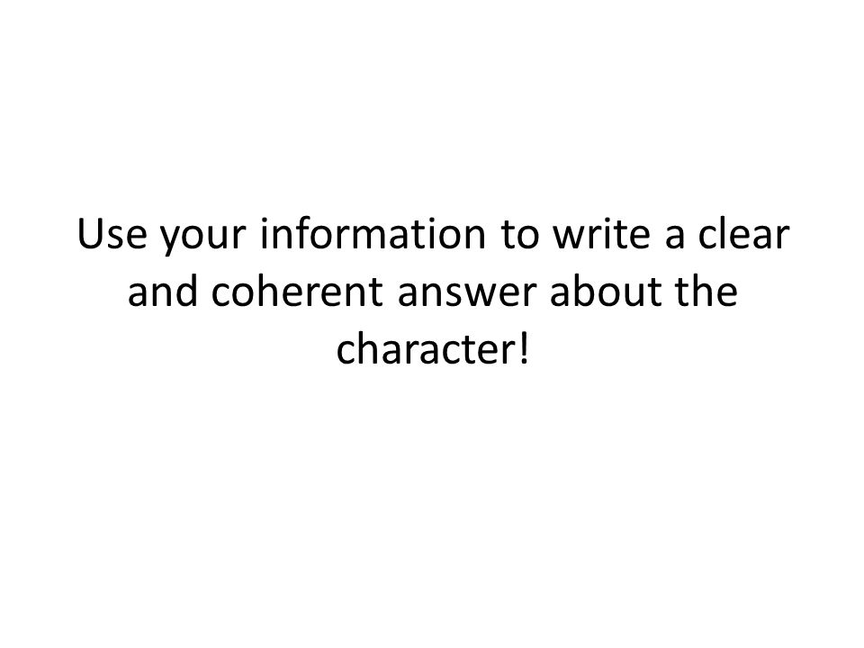 Use your information to write a clear and coherent answer about the character!