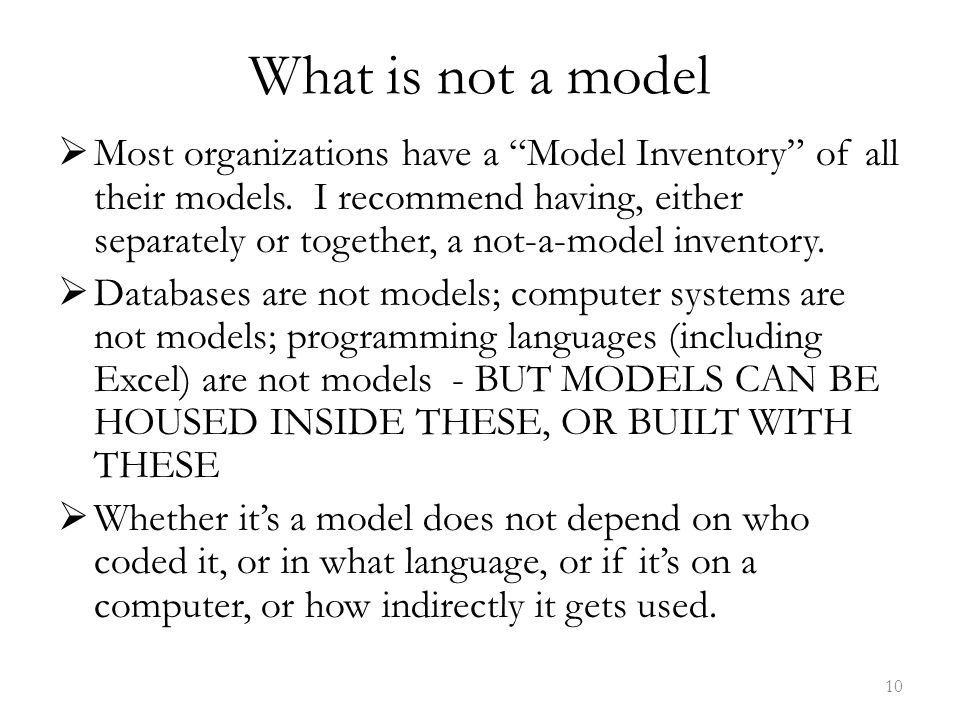 What is not a model  Most organizations have a Model Inventory of all their models.