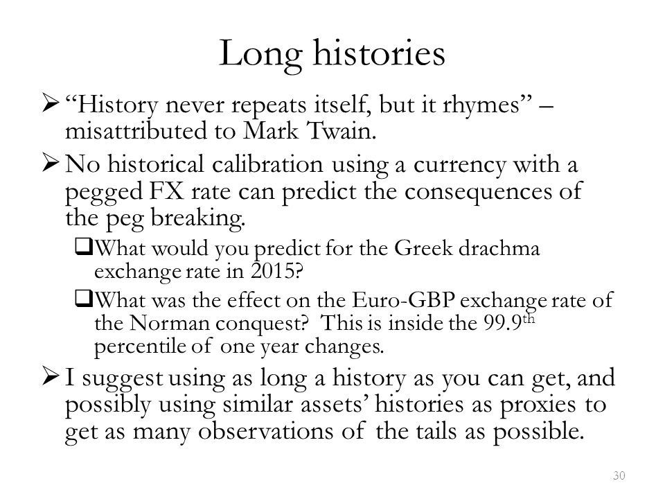 Long histories  History never repeats itself, but it rhymes – misattributed to Mark Twain.