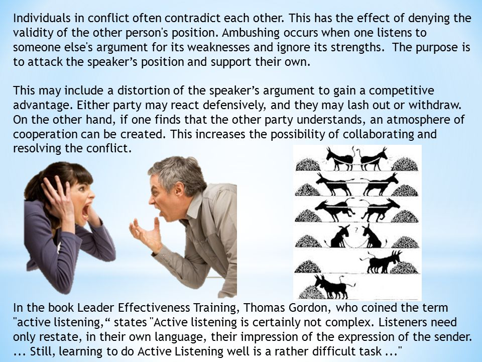 Individuals in conflict often contradict each other. This has the effect of denying the validity of the other person's position. Ambushing occurs when