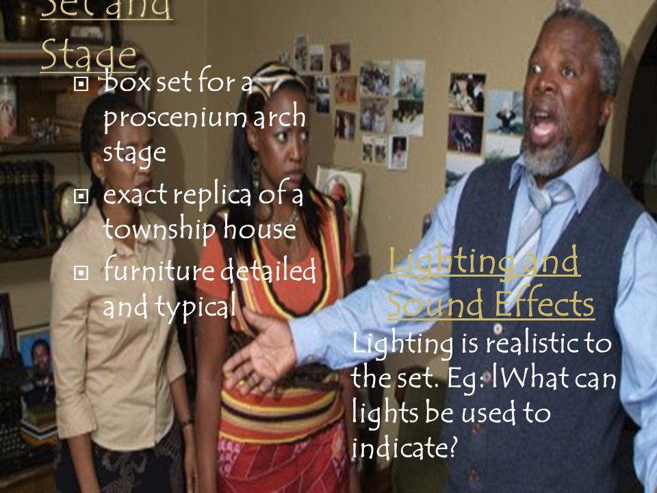  Colloquial = everyday speech mixing English and isiXhosa  conversations and arguments drive the plot forward  Language is used for the audience to