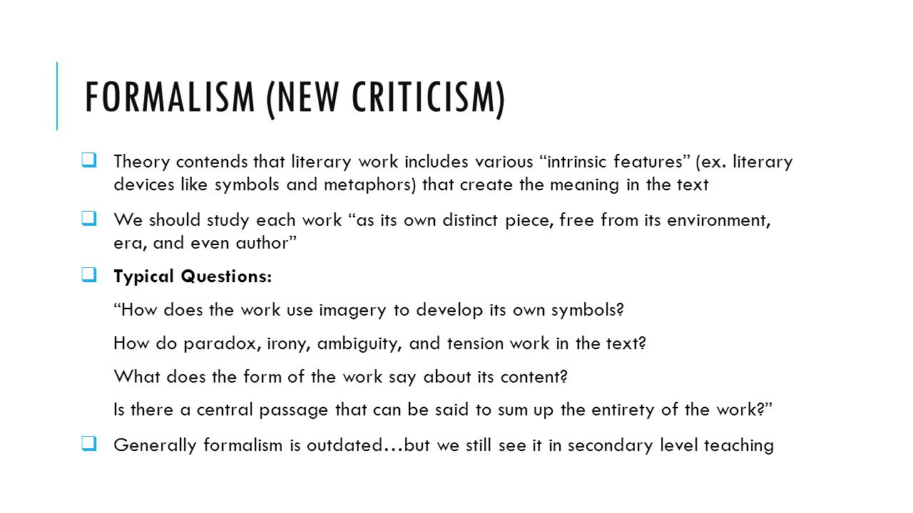 "FORMALISM (NEW CRITICISM)  Theory contends that literary work includes various ""intrinsic features"" (ex. literary devices like symbols and metaphors)"