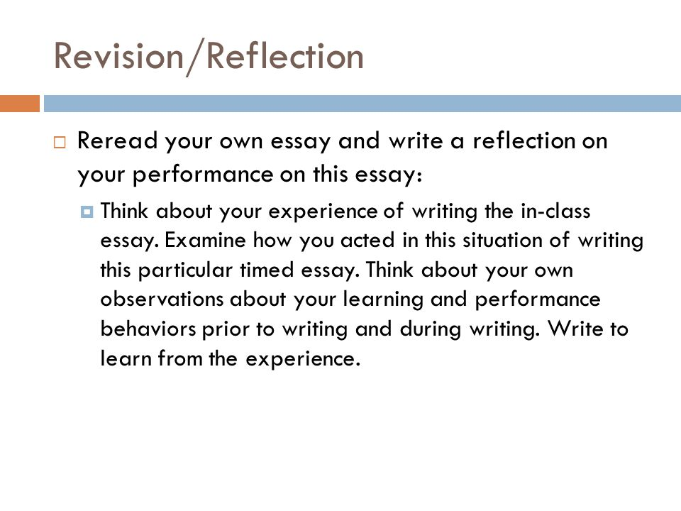 Revision/Reflection  Reread your own essay and write a reflection on your performance on this essay:  Think about your experience of writing the in-