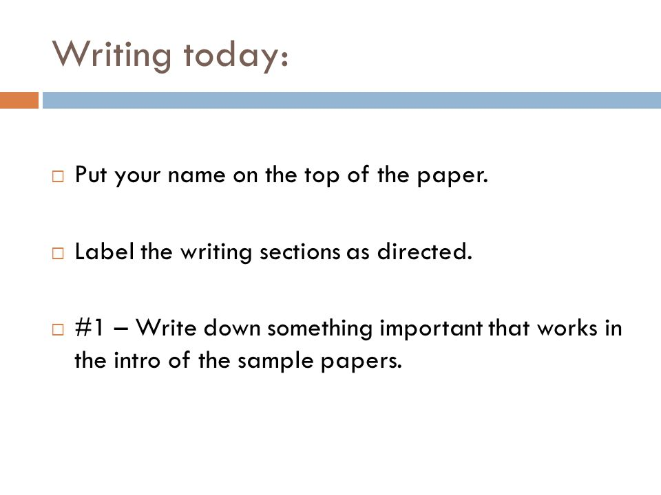 Writing today:  Put your name on the top of the paper.  Label the writing sections as directed.  #1 – Write down something important that works in