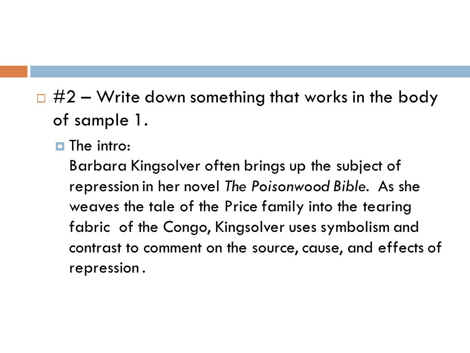  #2 – Write down something that works in the body of sample 1.  The intro: Barbara Kingsolver often brings up the subject of repression in her novel
