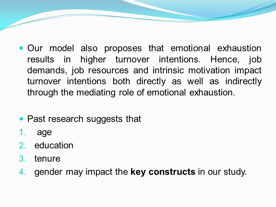 Our model also proposes that emotional exhaustion results in higher turnover intentions.