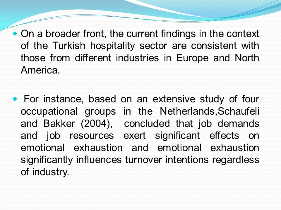 On a broader front, the current findings in the context of the Turkish hospitality sector are consistent with those from different industries in Europe and North America.