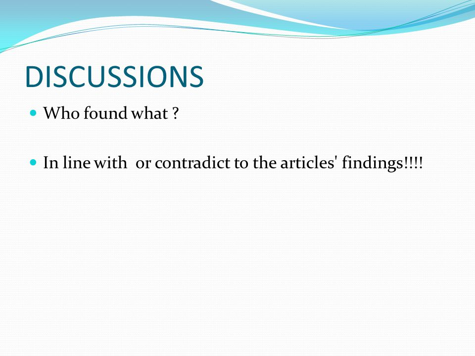 DISCUSSIONS Who found what ? In line with or contradict to the articles findings!!!!