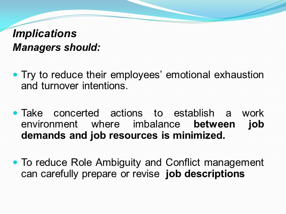 Implications Managers should: Try to reduce their employees' emotional exhaustion and turnover intentions.