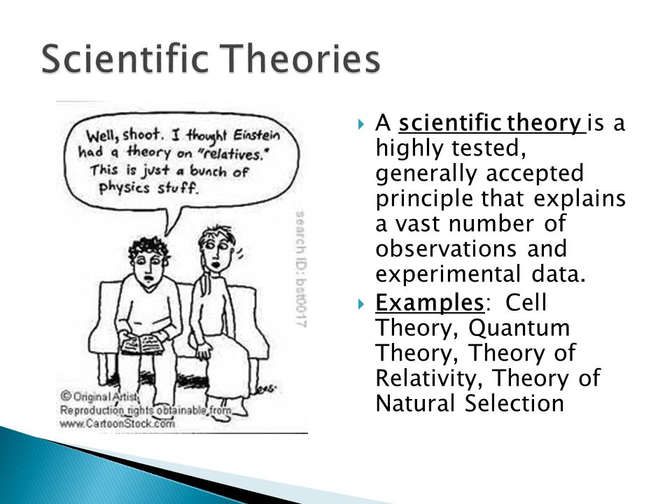  A scientific theory is a highly tested, generally accepted principle that explains a vast number of observations and experimental data.