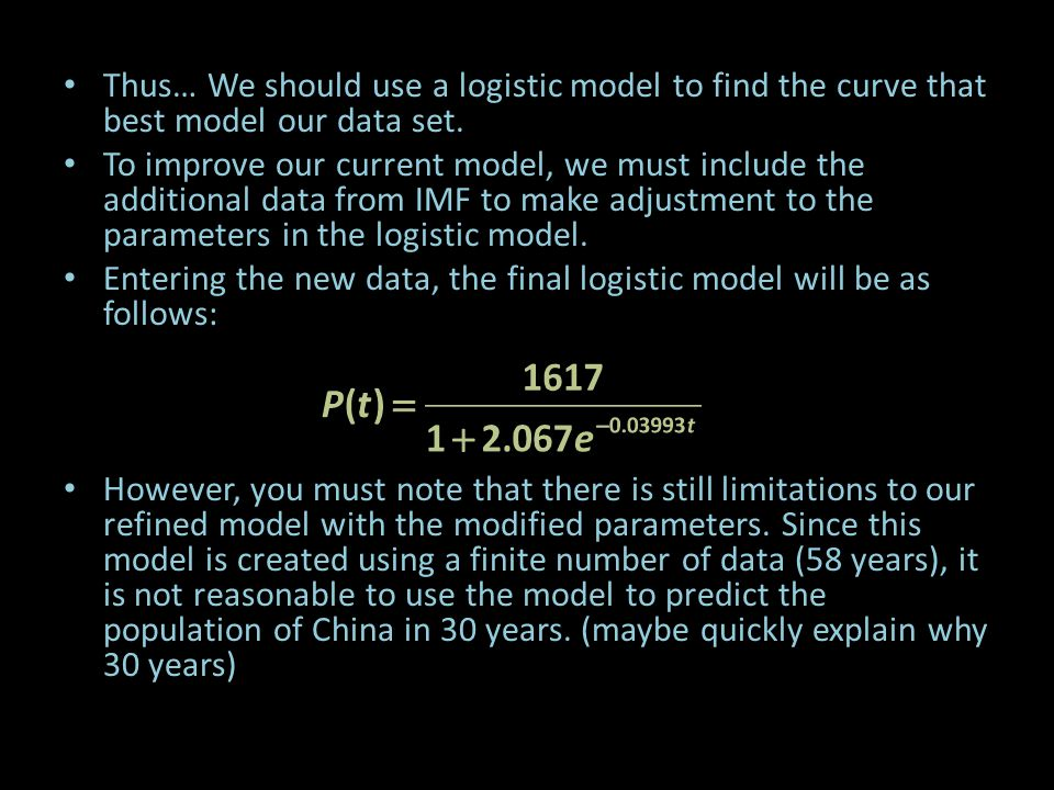 Thus… We should use a logistic model to find the curve that best model our data set. To improve our current model, we must include the additional data