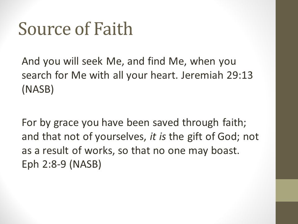 Source of Faith And you will seek Me, and find Me, when you search for Me with all your heart.