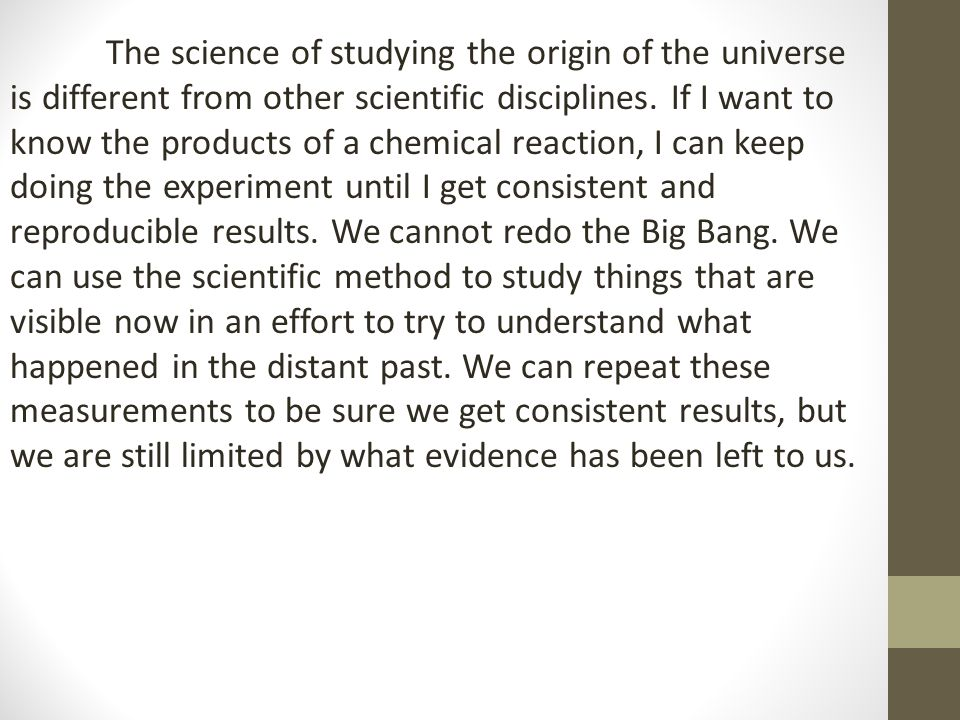 The science of studying the origin of the universe is different from other scientific disciplines.