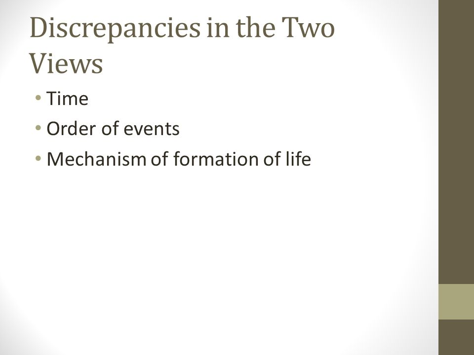 Discrepancies in the Two Views Time Order of events Mechanism of formation of life