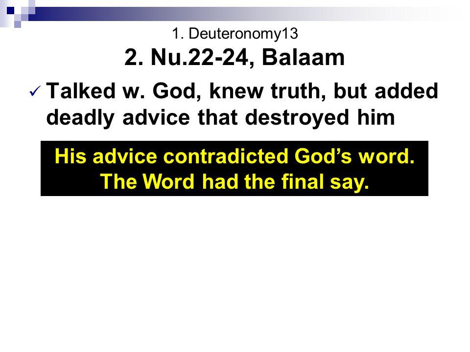 1. Deuteronomy13 2. Nu.22-24, Balaam Talked w.