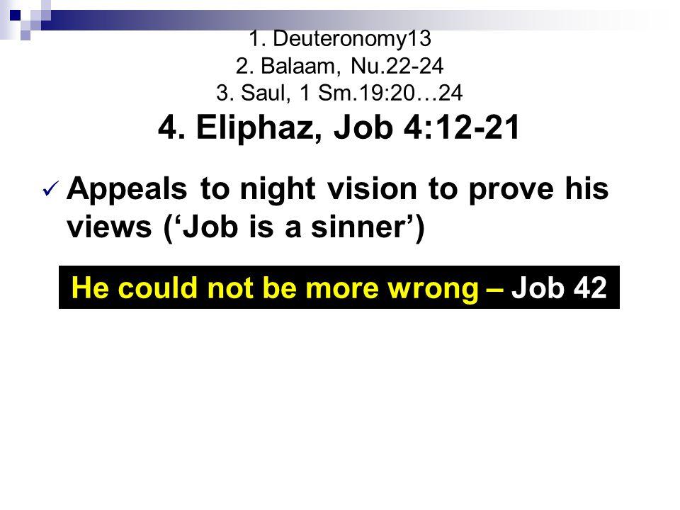 1. Deuteronomy13 2. Balaam, Nu.22-24 3. Saul, 1 Sm.19:20…24 4.