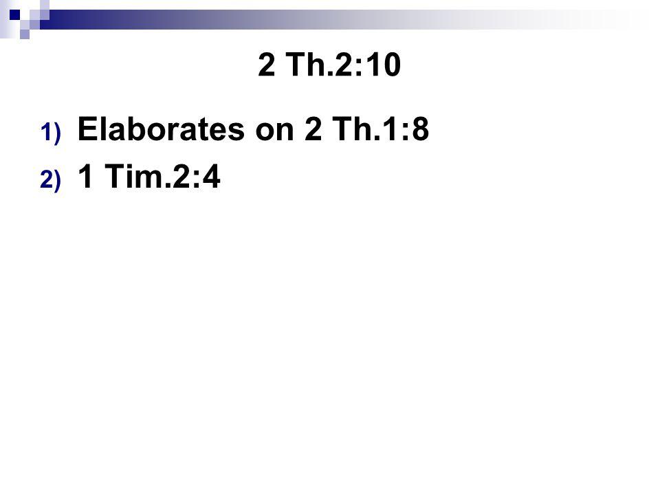 2 Th.2:10 1) Elaborates on 2 Th.1:8 2) 1 Tim.2:4