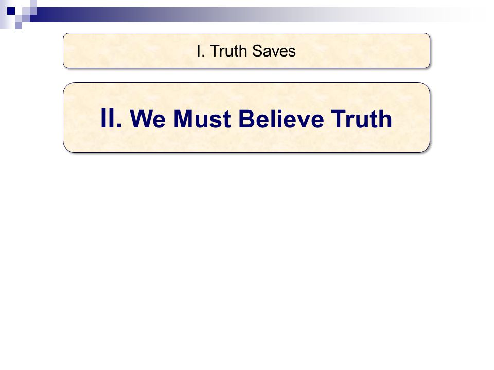 I. Truth Saves II. We Must Believe Truth