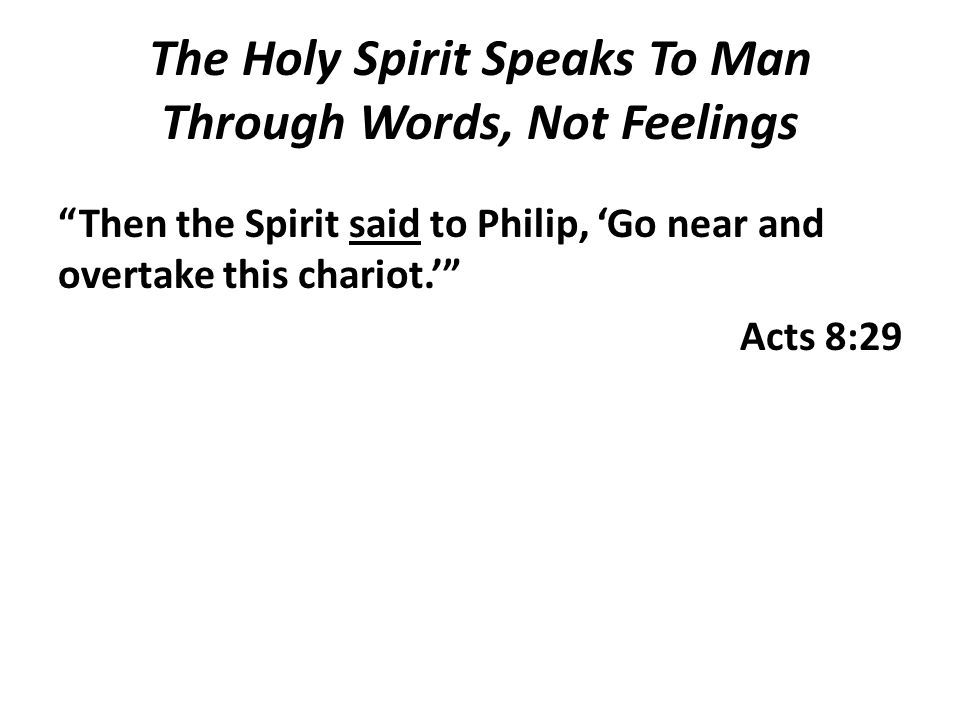 Then the Spirit said to Philip, 'Go near and overtake this chariot.' Acts 8:29