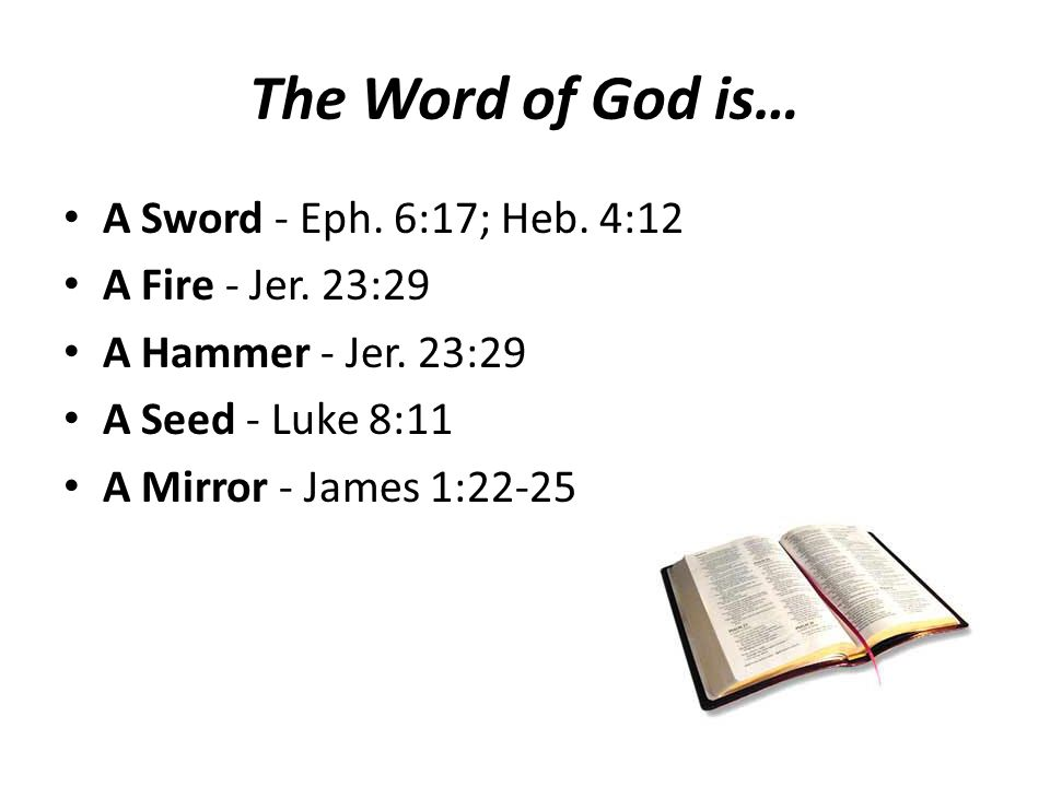The Word of God is… A Sword - Eph. 6:17; Heb. 4:12 A Fire - Jer.