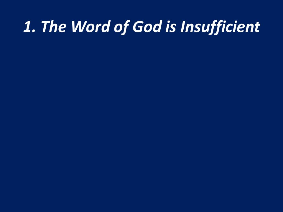 1. The Word of God is Insufficient