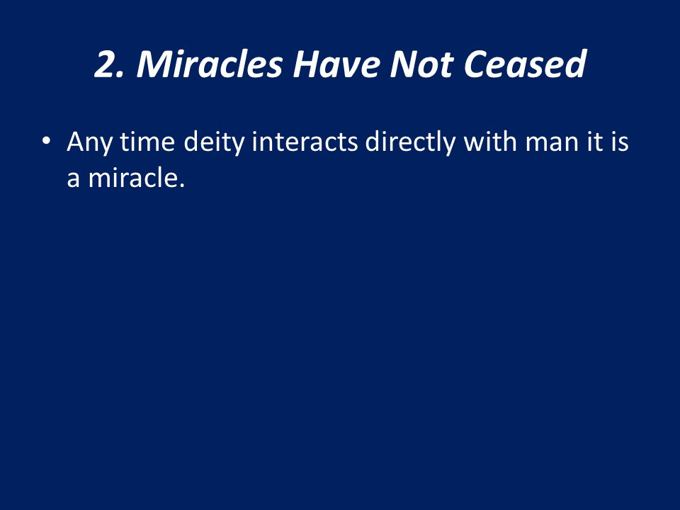 2. Miracles Have Not Ceased Any time deity interacts directly with man it is a miracle.