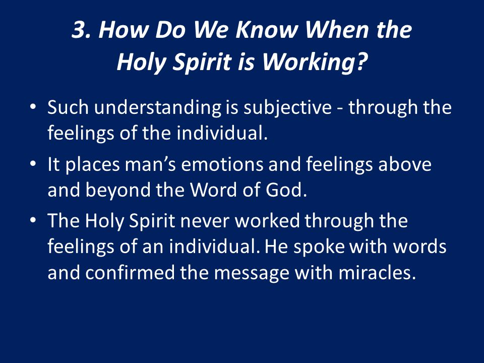 3. How Do We Know When the Holy Spirit is Working? Such understanding is subjective - through the feelings of the individual. It places man's emotions