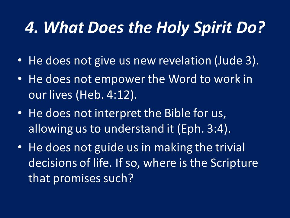 4. What Does the Holy Spirit Do? He does not give us new revelation (Jude 3). He does not empower the Word to work in our lives (Heb. 4:12). He does n
