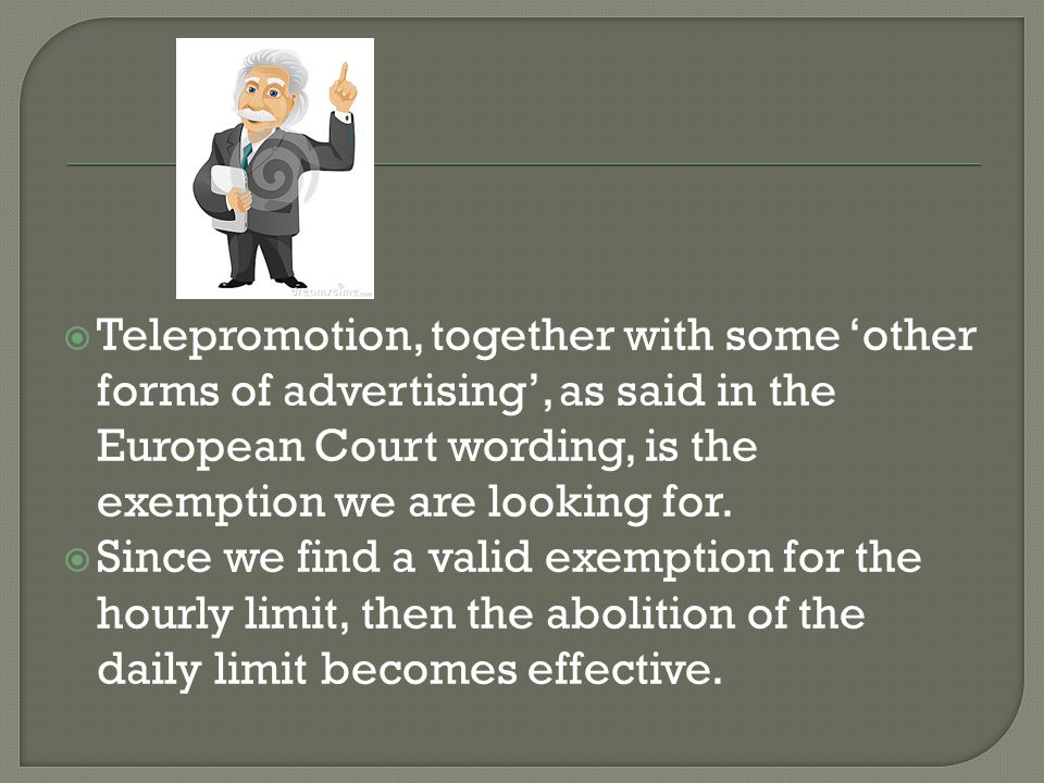  Telepromotion, together with some 'other forms of advertising', as said in the European Court wording, is the exemption we are looking for.