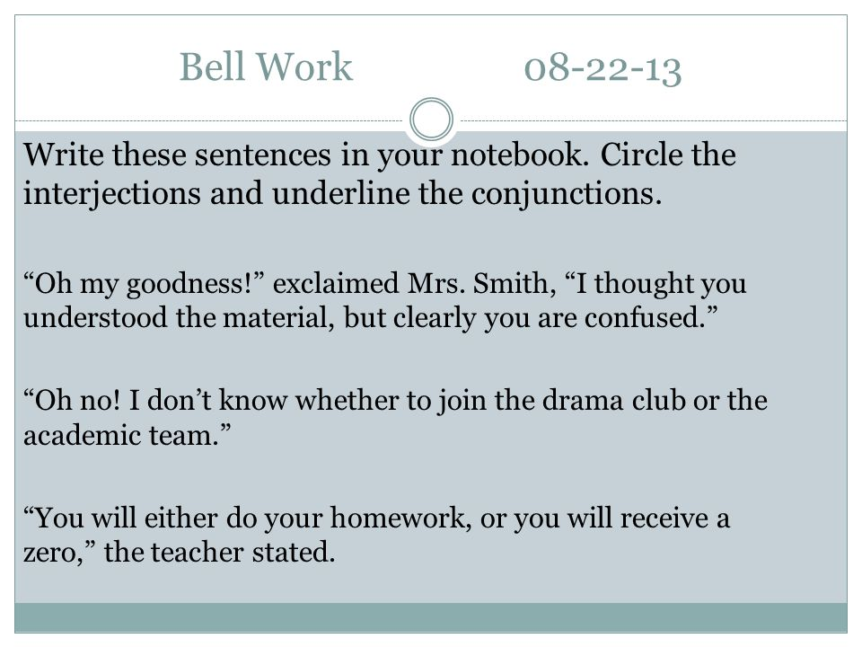 Bell Work08-22-13 Write these sentences in your notebook.