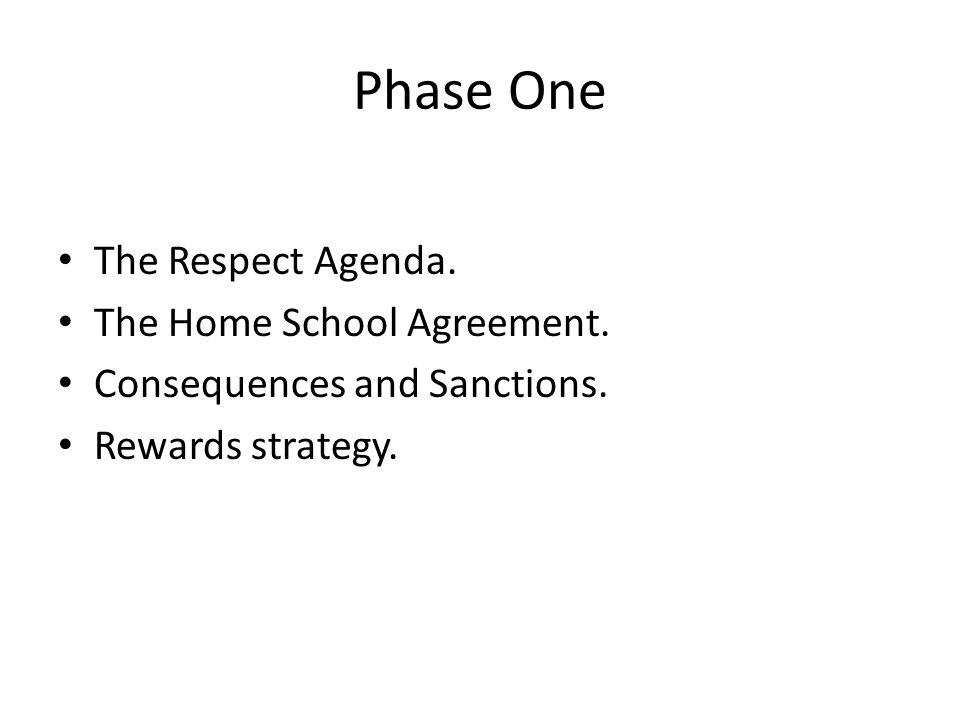 Phase One The Respect Agenda. The Home School Agreement.