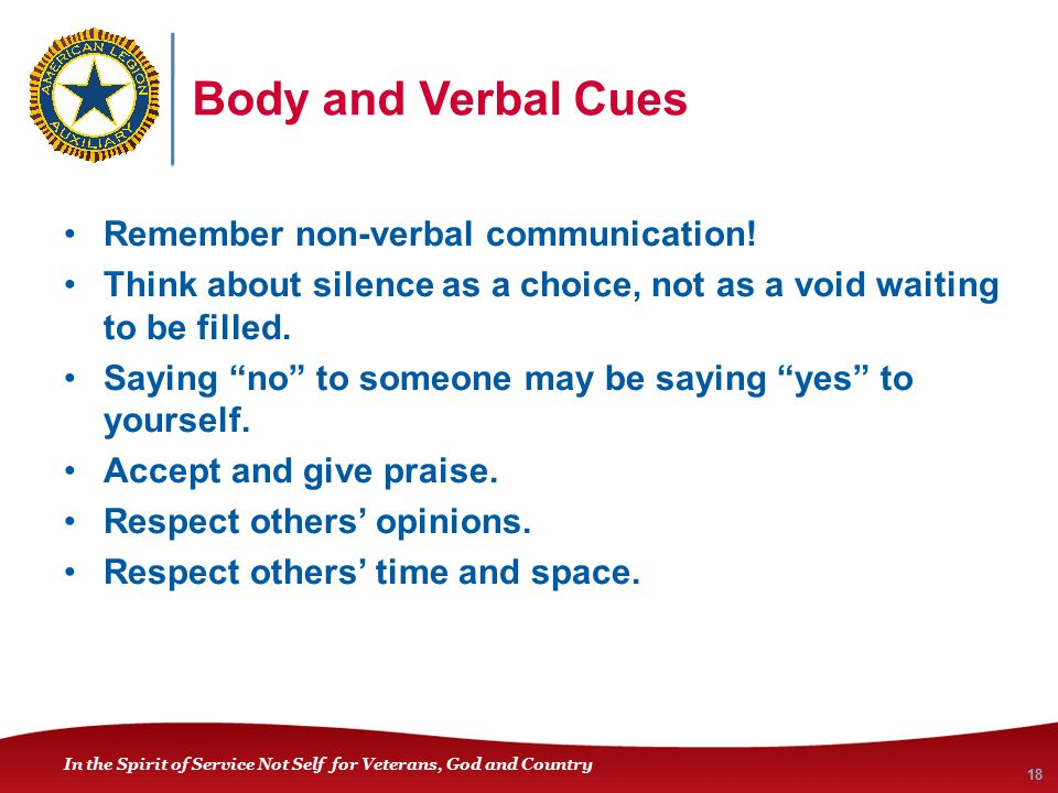 In the Spirit of Service Not Self for Veterans, God and Country Body and Verbal Cues Remember non-verbal communication.