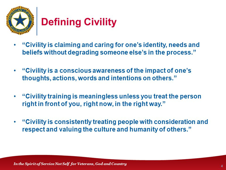 "In the Spirit of Service Not Self for Veterans, God and Country Defining Civility ""Civility is claiming and caring for one's identity, needs and belie"