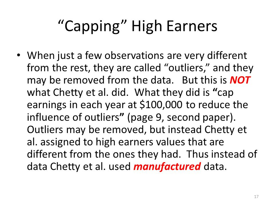 Capping High Earners When just a few observations are very different from the rest, they are called outliers, and they may be removed from the data.