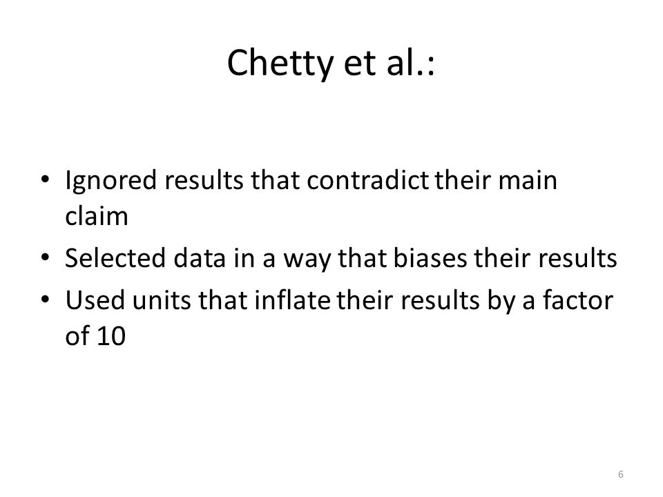 Chetty et al.: Ignored results that contradict their main claim Selected data in a way that biases their results Used units that inflate their results by a factor of 10 6
