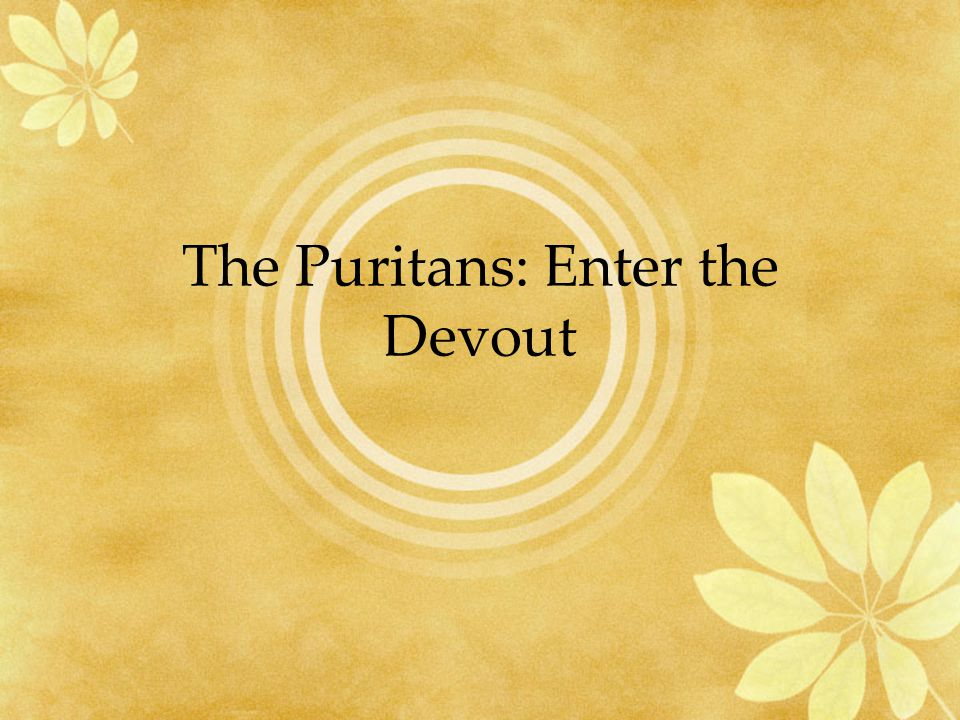 The Puritans: Enter the Devout