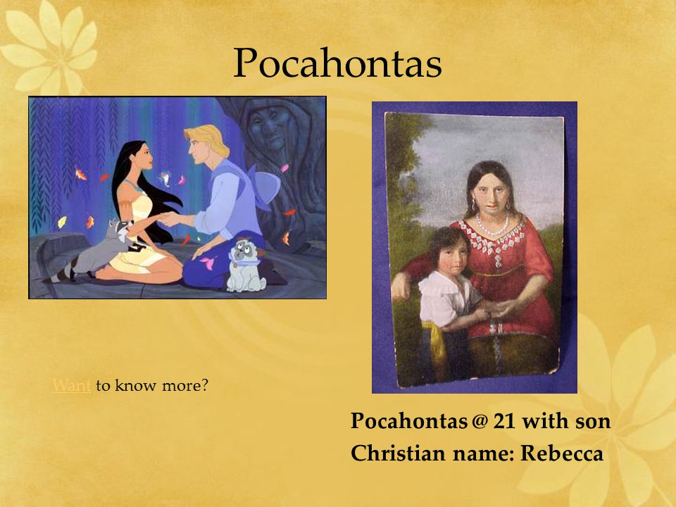 Pocahontas Pocahontas @ 21 with son Christian name: Rebecca WantWant to know more