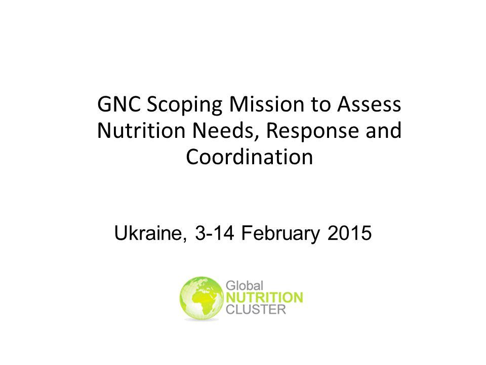 Ukraine, 3-14 February 2015 GNC Scoping Mission to Assess Nutrition Needs, Response and Coordination