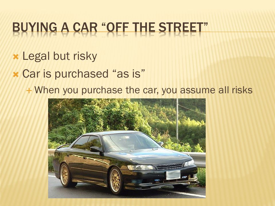  Legal but risky  Car is purchased as is  When you purchase the car, you assume all risks