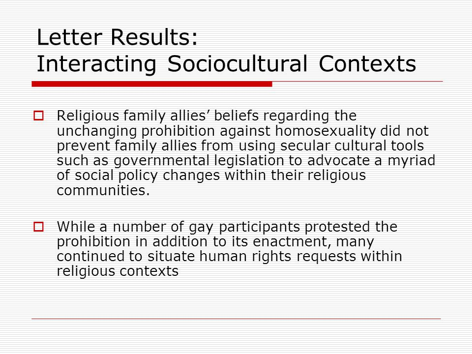 Letter Results: Interacting Sociocultural Contexts  Religious family allies' beliefs regarding the unchanging prohibition against homosexuality did n