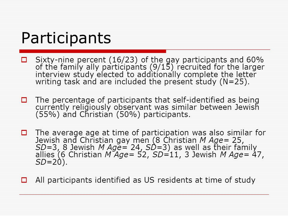 Participants  Sixty-nine percent (16/23) of the gay participants and 60% of the family ally participants (9/15) recruited for the larger interview study elected to additionally complete the letter writing task and are included the present study (N=25).