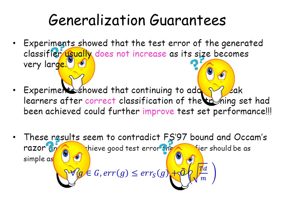 Generalization Guarantees Experiments showed that continuing to add new weak learners after correct classification of the training set had been achiev