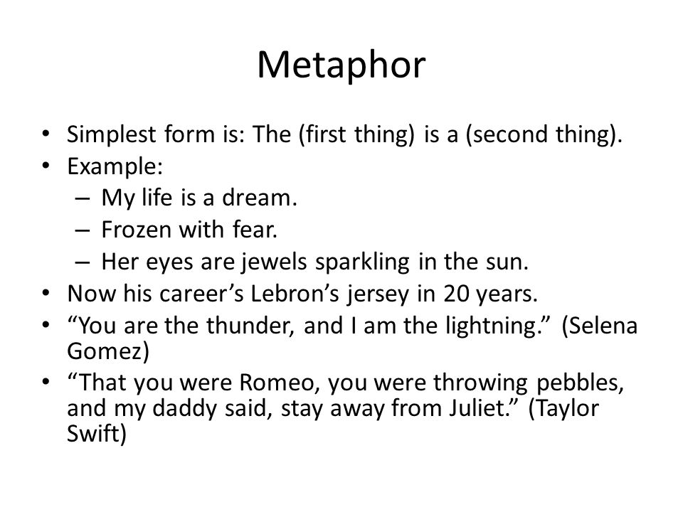 Metaphor Simplest form is: The (first thing) is a (second thing).