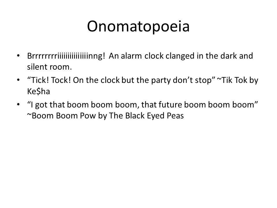 Onomatopoeia Brrrrrrrriiiiiiiiiiiiiiinng.An alarm clock clanged in the dark and silent room.