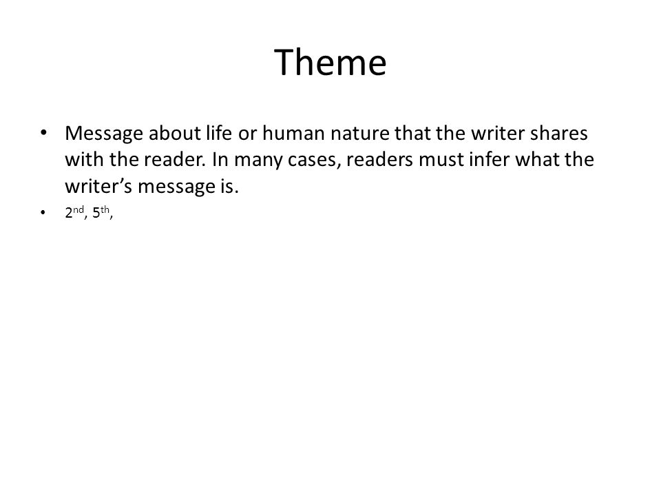 Theme Message about life or human nature that the writer shares with the reader.