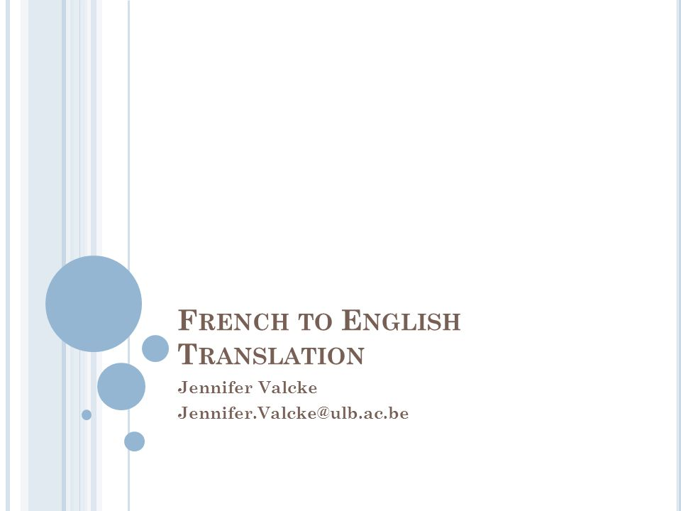 F RENCH TO E NGLISH T RANSLATION Jennifer Valcke Jennifer.Valcke@ulb.ac.be