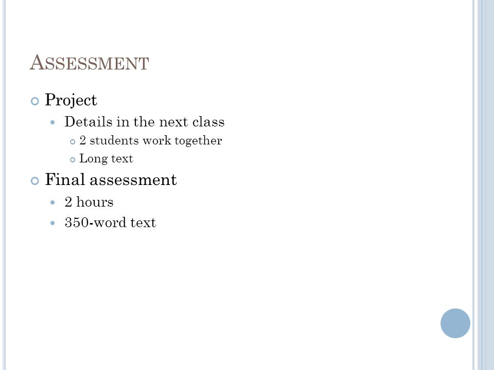 A SSESSMENT Project Details in the next class 2 students work together Long text Final assessment 2 hours 350-word text