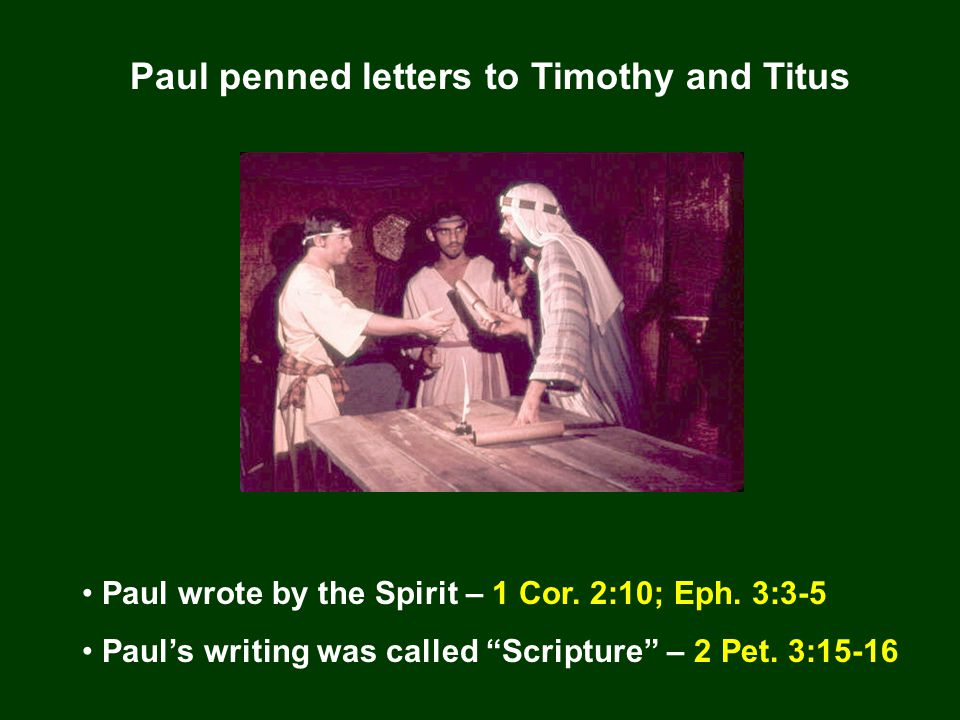 Paul penned letters to Timothy and Titus Paul wrote by the Spirit – 1 Cor.