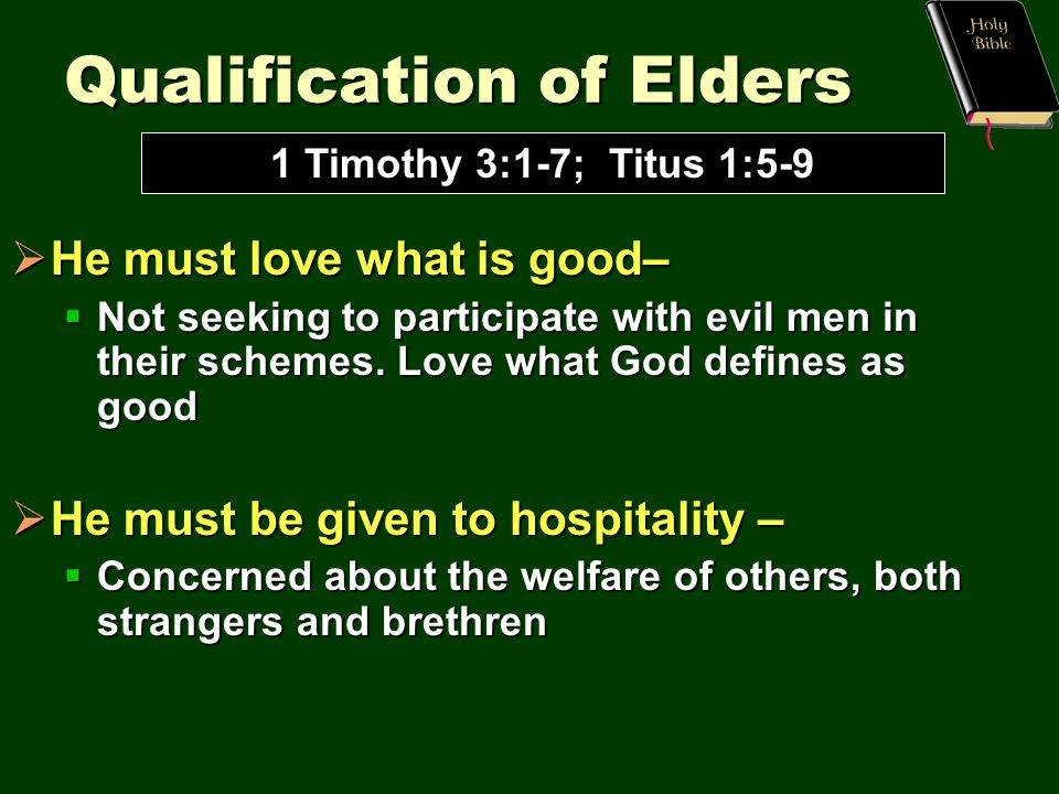 Qualification of Elders  He must love what is good–  Not seeking to participate with evil men in their schemes.