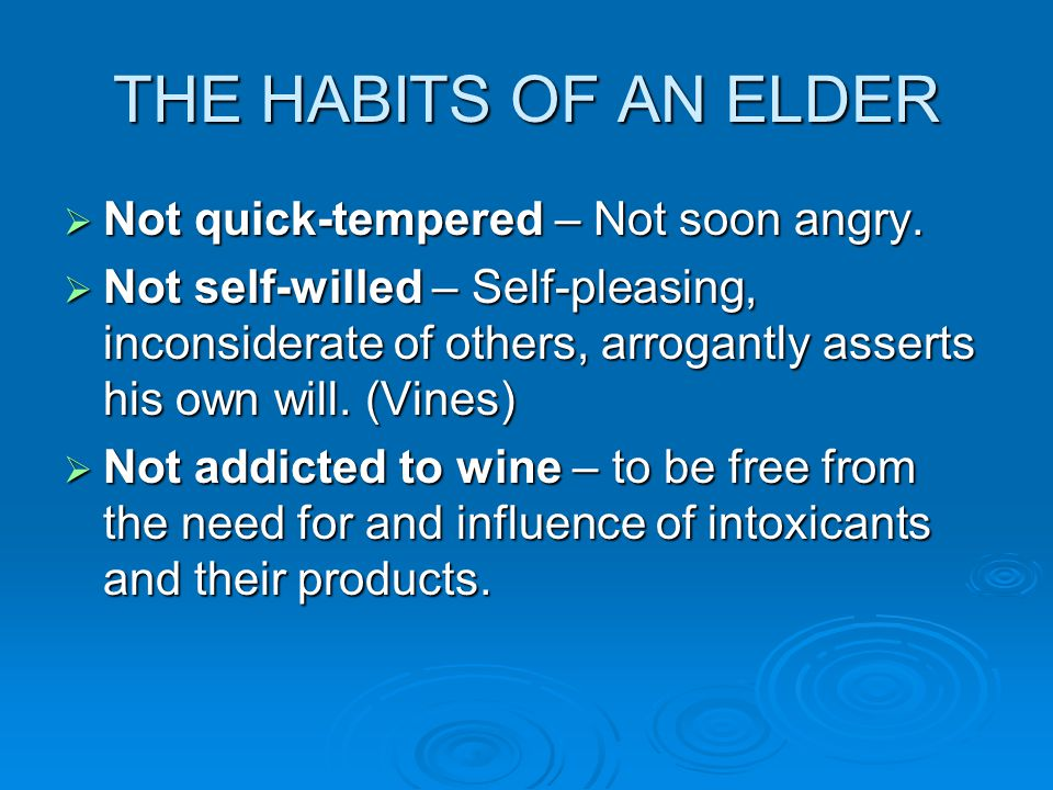 THE HABITS OF AN ELDER  Not quick-tempered – Not soon angry.
